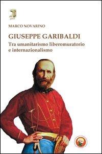 GIUSEPPE GARIBALDI. TRA UMANITARISMO LIBEROMURATORIO E INTERNAZIONALISMO