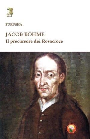 JACOB BOHME IL PRECURSORE DEI ROSACROCE