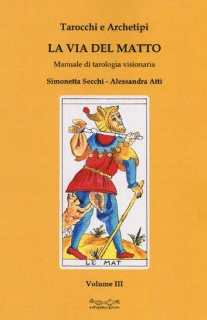 TAROCCHI E ARCHETIPI. Manuale teorico pratico di tarologia. Vol. 3: la via del matto