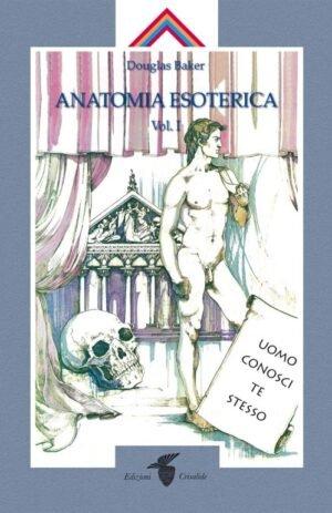 ANATOMIA ESOTERICA 1 – UOMO CONOSCI TE STESSO