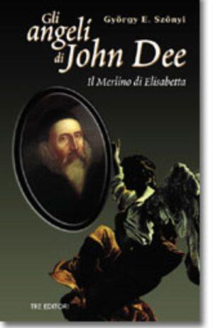 ANGELI DI JOHN DEE. IL MERLINO DI ELISABETTA